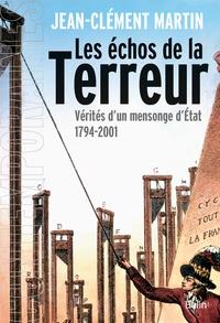 Jean-Clément Martin - Les échos de la Terreur - Vérités d'un mensonge d'Etat (1794-2001).