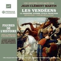 Jean-Clément Martin - Les Vendéens. La dernière guerre civile française.