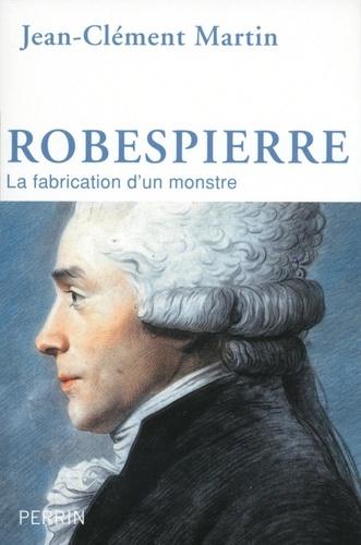 Robespierre. La fabrication d'un monstre