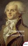 Jean-Clément Martin - Robespierre - La fabrication d'un monstre.