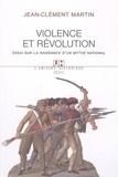 Jean-Clément Martin - Violence et Révolution - Essai sur la naissance d'un mythe national.