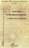 Jean Clénet et Philippe Maubant - Formations et professionnalisations - A l'épreuve de la complexité.