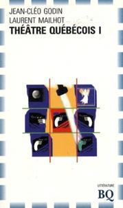 Jean-Cléo Godin et Laurent Mailhot - Théâtre québécois - Tome 1, Introduction à dix dramaturges contemporains.