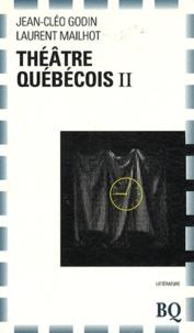 Jean-Cléo Godin et Laurent Mailhot - Théâtre québécois - Tome 2, Nouveaux auteurs, autres spectacles.