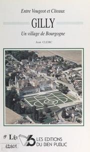 Jean Clerc et Jacques Chevignard - Entre Vougeot et Cîteaux : Gilly, un village de Bourgogne.