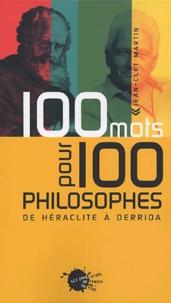Jean-Clet Martin - 100 mots pour 100 philosophes - De Héraclite à Derrida.