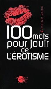 Jean-Clet Martin - 100 mots pour jouir de l'érotisme.