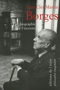 Jean-Clet Martin - Borges - Une biographie de l'éternité.