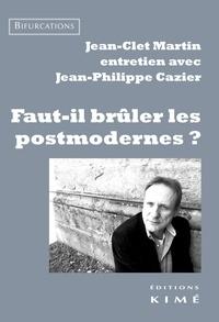 Jean-Clet Martin et Jean-Philippe Cazier - Faut-il brûler les postmodernes ?.