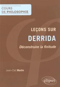 Leçons sur Derrida- Déconstruire la finitude - Jean-Clet Martin |