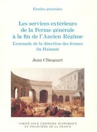 Jean Clinquart - Les services extérieurs de la Ferme générale à la fin de l'Ancien régime - L'exemple de la direction des fermes du Hainaut.