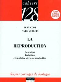 Jean Clos et Yves Muller - La reproduction - Gestation, lactation et maîtrise de la reproduction.