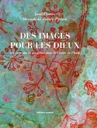 Jean Clottes et Meenakshi Dubey-Pathak - Des images pour les dieux - Art rupestre et art tribal dans le centre de l'Inde.