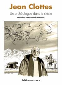 Jean Clottes et Pascal Semonsut - Jean Clottes - Un archéologue dans le siècle.
