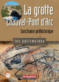 Jean Clottes - La grotte Chauvet-Pont d'Arc - Sanctuaire préhistorique.