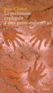Jean Clottes - La Préhistoire expliquée à mes petits-enfants.