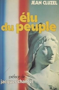 Jean Cluzel et Jacques Chancel - Élu du peuple.