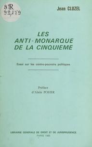 Jean Cluzel et Alain Poher - Les «anti-monarque» de la Cinquième : essai sur les contre-pouvoirs politiques.