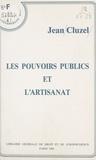 Jean Cluzel - Les pouvoirs publics et l'artisanat.