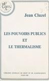 Jean Cluzel - Les pouvoirs publics et le thermalisme.