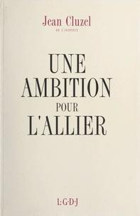 Jean Cluzel - Une ambition pour l'Allier.