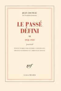 Jean Cocteau - Le passé défini - Tome 6, journal 1958-1959.