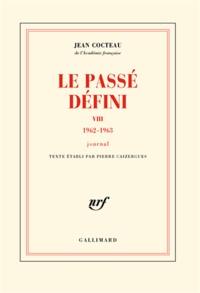 Jean Cocteau - Le passé défini - Tome 8, 1962-1963.