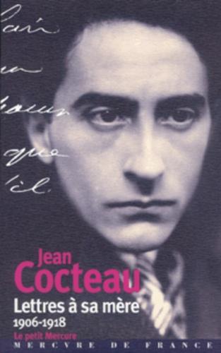 Jean Cocteau - Lettres à sa mère - 1906-1918.