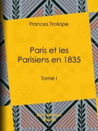 Jean Cohen et Frances Trollope - Paris et les Parisiens en 1835 - Tome I.