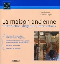 Jean Coignet et Laurent Coignet - La maison ancienne - Construction, diagnostic, interventions.