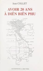 Jean Collet - Avoir 20 ans à Diên Biên Phu.