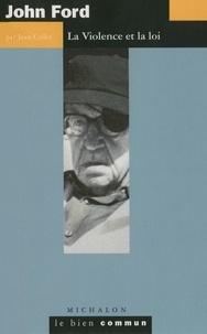 Jean Collet - John Ford - La violence et la loi.
