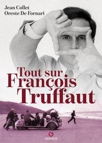Jean Collet et Oreste de Fornari - Tout sur François Truffaut.