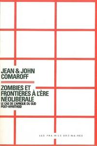 Jean Comaroff et John Comaroff - Zombies et frontières à l'ère néolibérale - Le cas de l'Afrique du Sud post-apartheid.