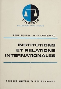 Jean Combacau et Paul Reuter - Institutions et relations internationales.