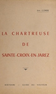 Jean Combe et  Collectif - La chartreuse de Sainte-Croix - Histoire, guide du visiteur.