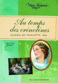 Jean-Côme Noguès - Au temps des crinolines - Journal de Charlotte Renaudier, 1855.
