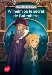 Jean-Côme Noguès - Wilhelm ou le secret de Gutenberg.