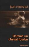 Jean Contrucci - Comme un cheval fourbu.
