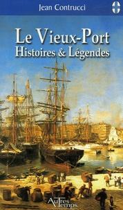 Jean Contrucci - Le Vieux-Port - Histoires et Légendes.