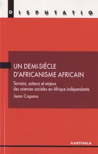 Jean Copans - Un demi-siècle d'africanisme africain - Terrains, acteurs et enjeux des sciences sociales en Afrique indépendante.