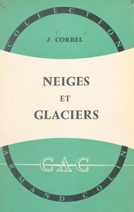Jean Corbel et André Cholley - Neiges et glaciers.