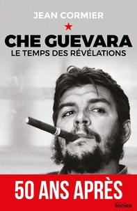 Jean Cormier - Che Guevara - Le temps des révélations.