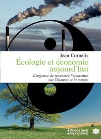 Jean Cornelis - Ecologie et économie aujourd'hui - L'urgence du recentrage de l'économie sur l'homme et la nature.