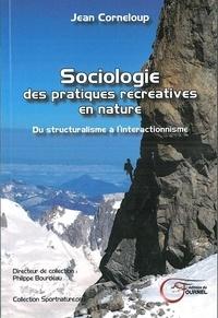 Jean Corneloup - Sociologie des pratiques récréatives en nature - Du structuralisme à l'interactionnisme.