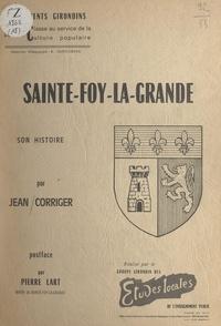 Jean Corriger et Pierre Lart - Sainte-Foy-la-Grande, 700 ans de souvenirs - Au fil des eaux, au fil des siècles, mon village au grand cœur.