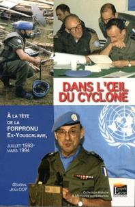 Jean Cot - Dans l'oeil du cyclone - A la tête de la Forpronu, ex-Yougoslavie, juillet 1993-mars 1994.