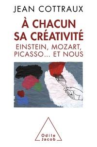 Jean Cottraux - A chacun sa créativité - Einstein, Mozart, Picasso... et nous.