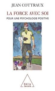 Jean Cottraux - La force avec soi - Pour une psychologie positive.