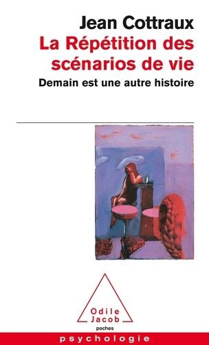 Jean Cottraux - La répétition des scénarios de vie - Demain est une autre histoire.